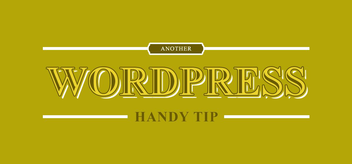 Another WordPress Handy Tip