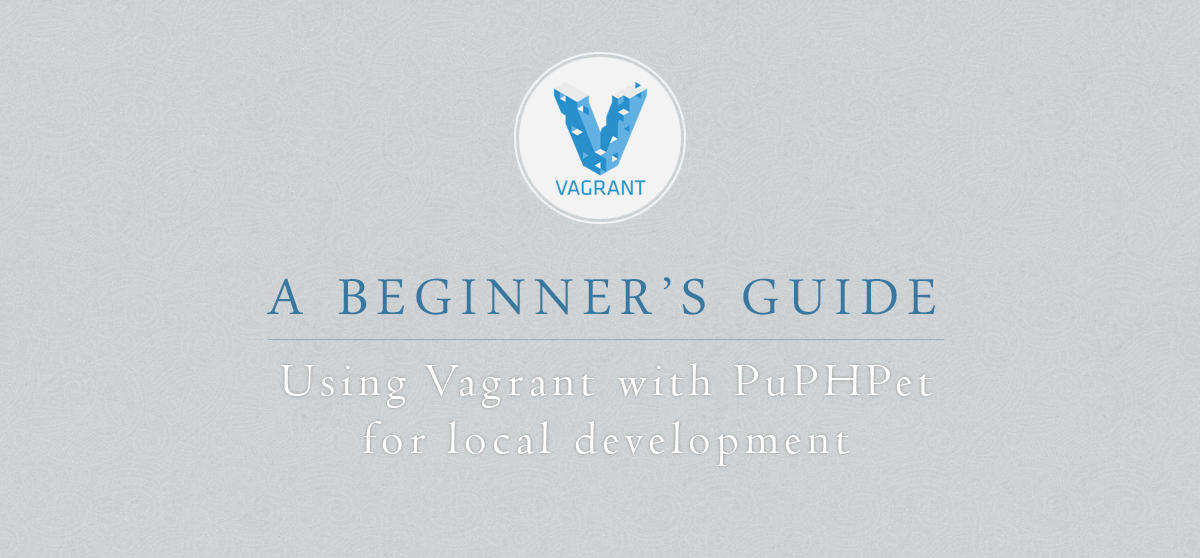 Beginners Guide: Using Vagrant with Puphpet for Local Development